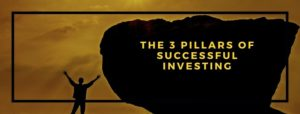 The 3 Pillars of Successful Investing